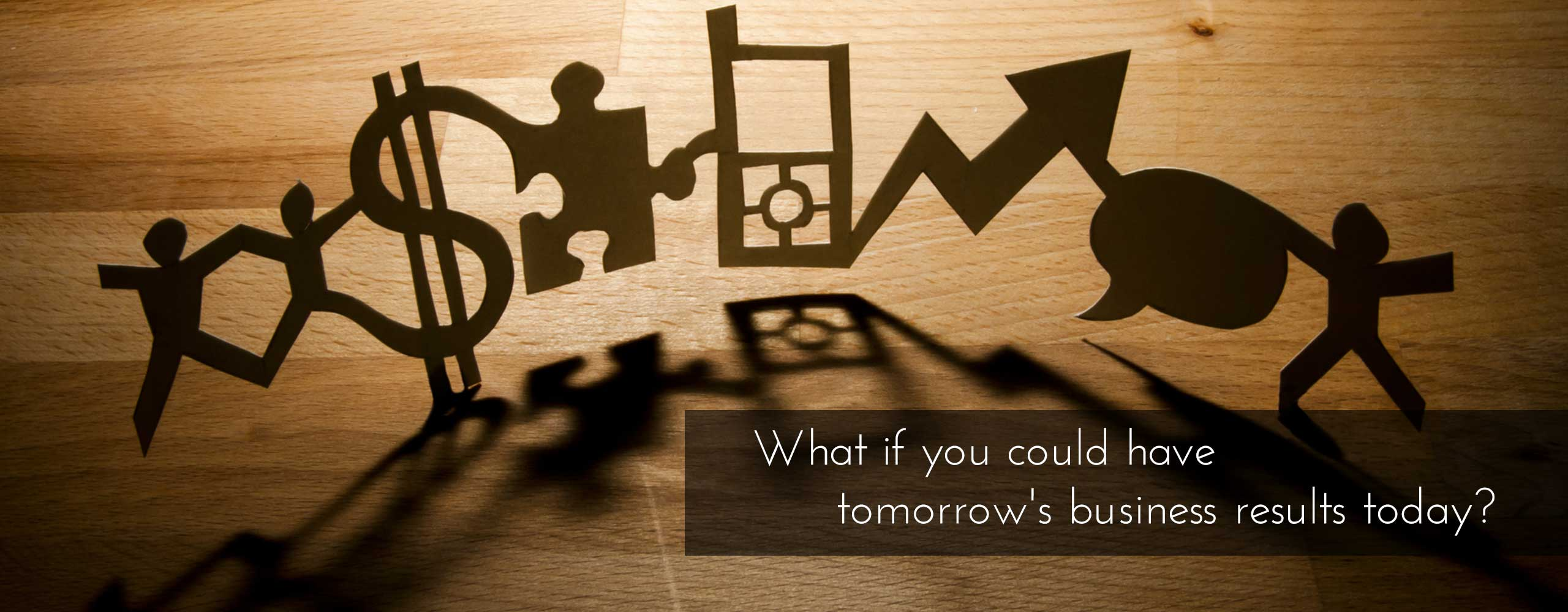 What if you could have tomorrow's business results today?